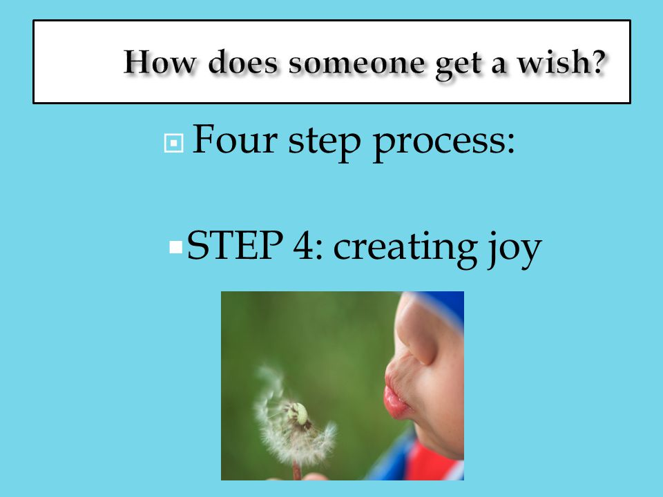  Four step process:  STEP 4: creating joy