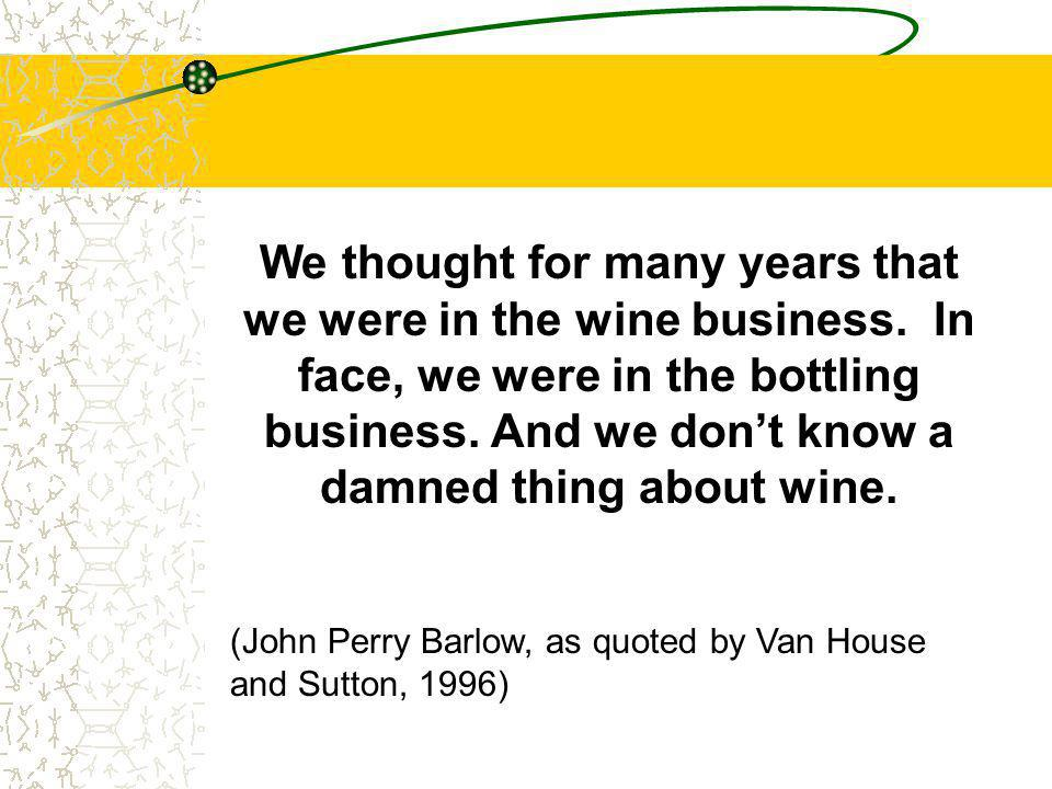 We thought for many years that we were in the wine business.