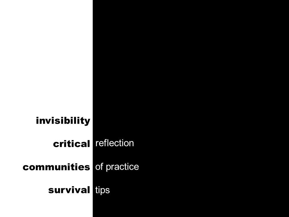 service ethos (Nardi) protection (Nardi) tradition (Nardi) automation (Dempsey) invisibility invisibility critical reflection communities of practice survival tips