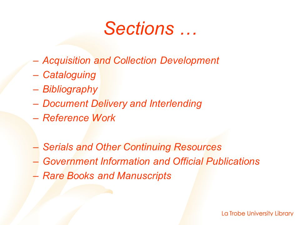 Sections … –Acquisition and Collection Development –Cataloguing –Bibliography –Document Delivery and Interlending –Reference Work –Serials and Other Continuing Resources –Government Information and Official Publications –Rare Books and Manuscripts