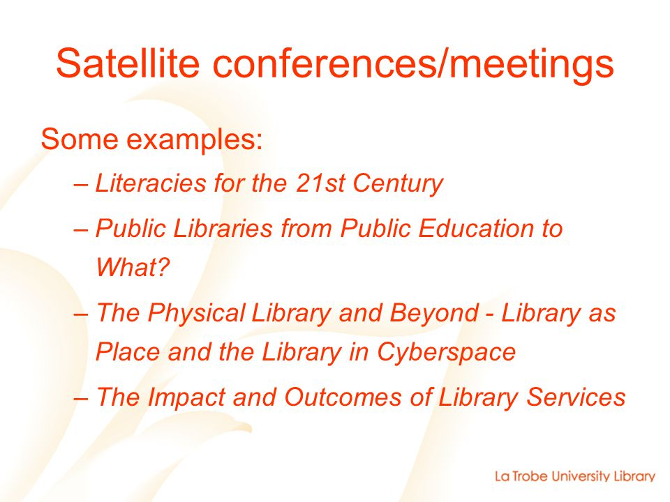 Satellite conferences/meetings Some examples: –Literacies for the 21st Century –Public Libraries from Public Education to What.