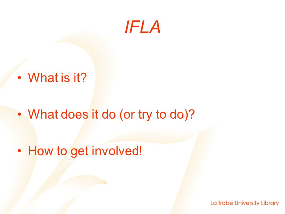 IFLA What is it What does it do (or try to do) How to get involved!