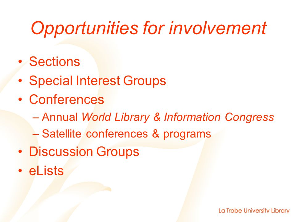 Opportunities for involvement Sections Special Interest Groups Conferences –Annual World Library & Information Congress –Satellite conferences & programs Discussion Groups eLists