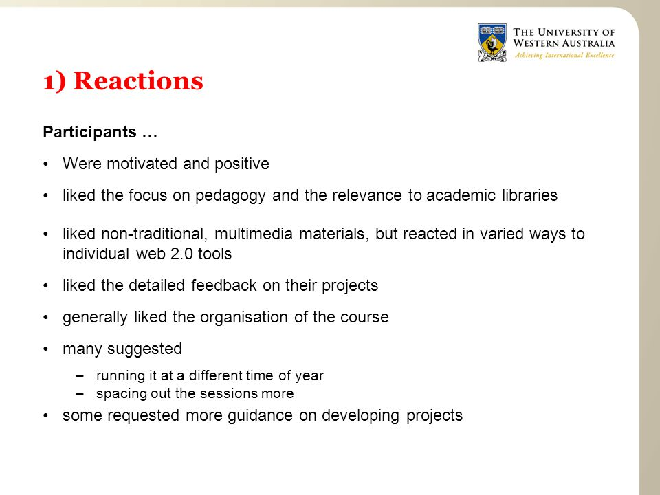 1) Reactions Participants … Were motivated and positive liked the focus on pedagogy and the relevance to academic libraries liked non-traditional, mul
