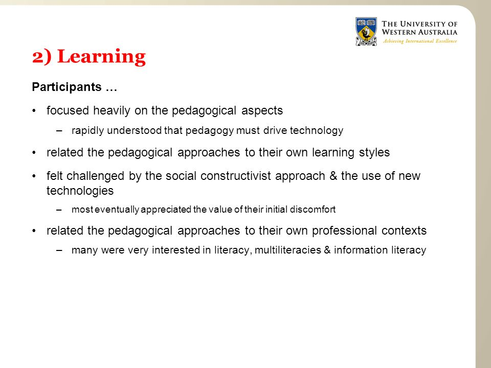 2) Learning Participants … focused heavily on the pedagogical aspects –rapidly understood that pedagogy must drive technology related the pedagogical