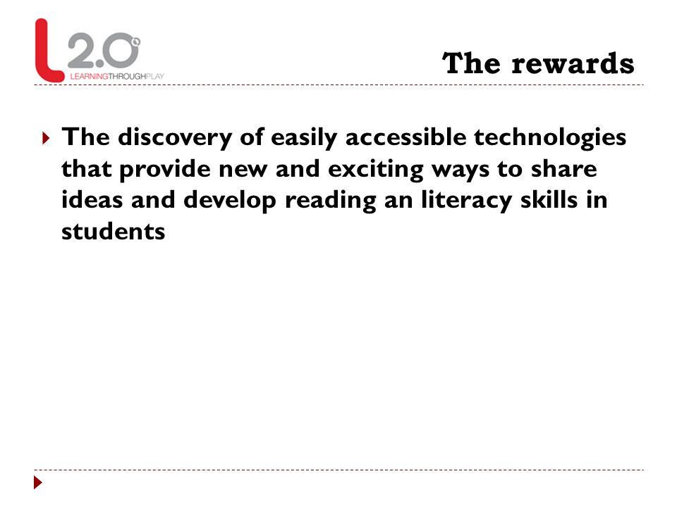 The rewards  The discovery of easily accessible technologies that provide new and exciting ways to share ideas and develop reading an literacy skills