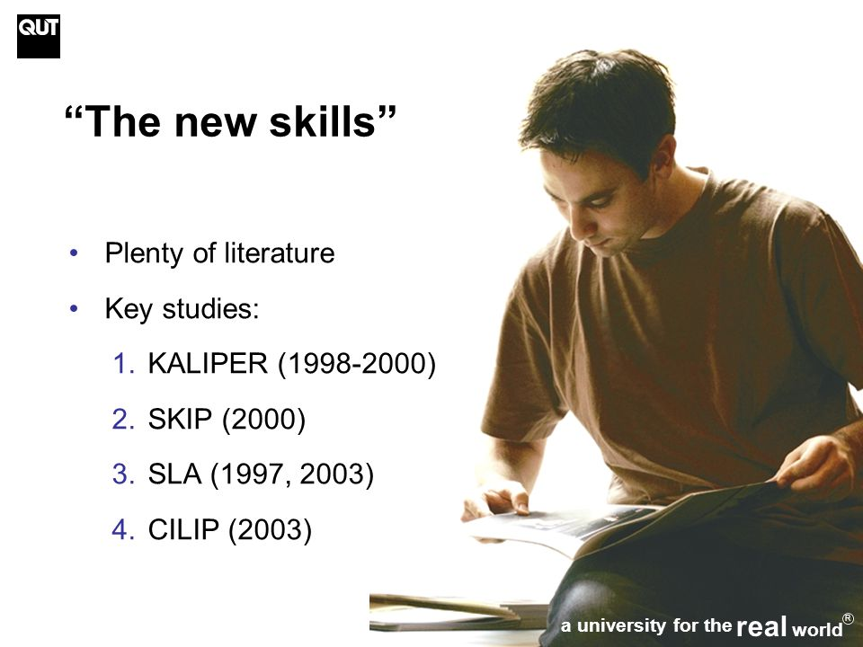 5 The new skills Plenty of literature Key studies: 1.KALIPER (1998-2000) 2.SKIP (2000) 3.SLA (1997, 2003) 4.CILIP (2003) a university for the real world R