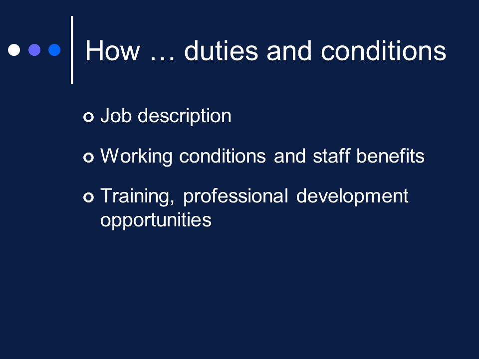 How … duties and conditions Job description Working conditions and staff benefits Training, professional development opportunities