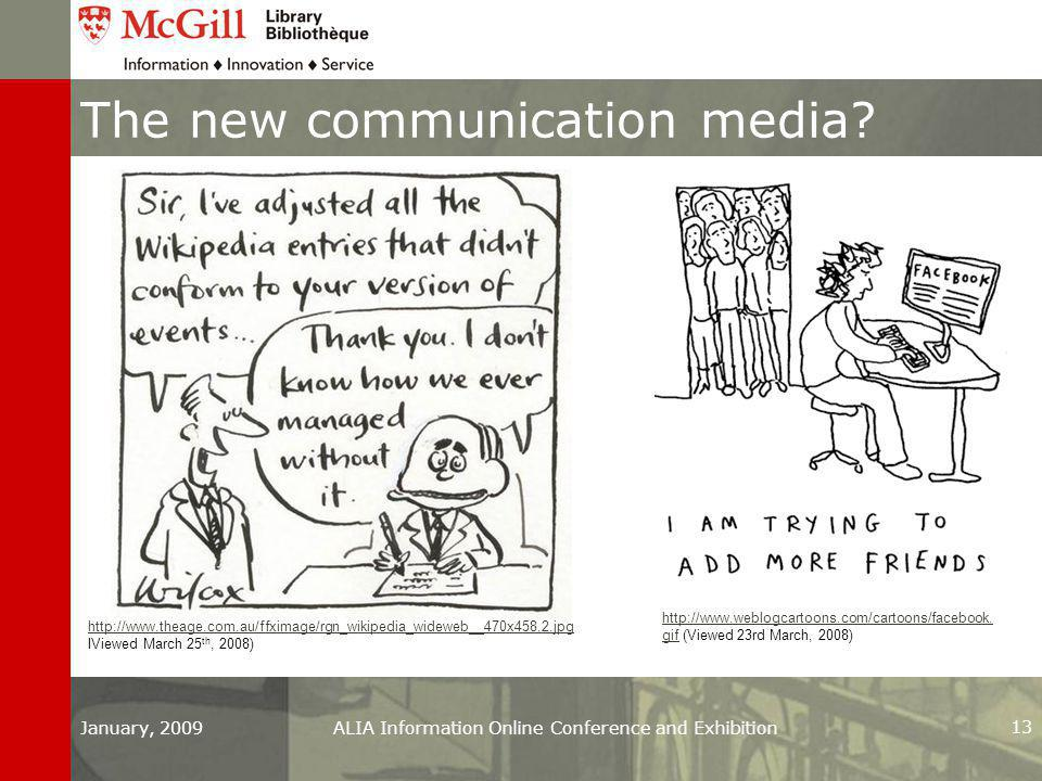 January, 2009ALIA Information Online Conference and Exhibition 13 The new communication media.