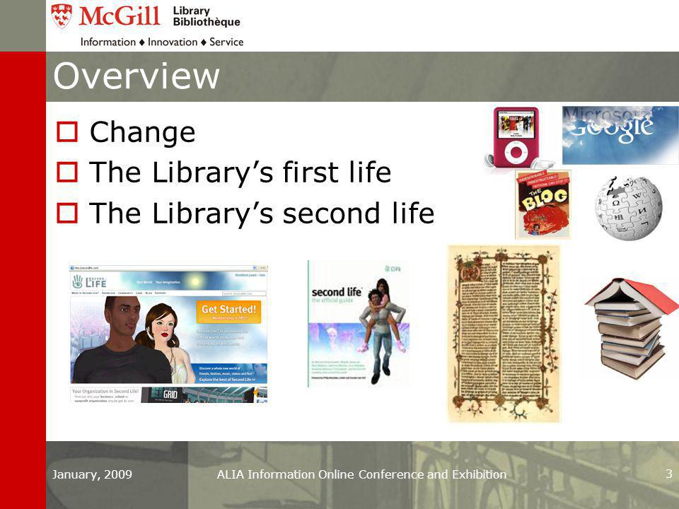 January, 2009ALIA Information Online Conference and Exhibition 3 Overview  Change  The Library's first life  The Library's second life