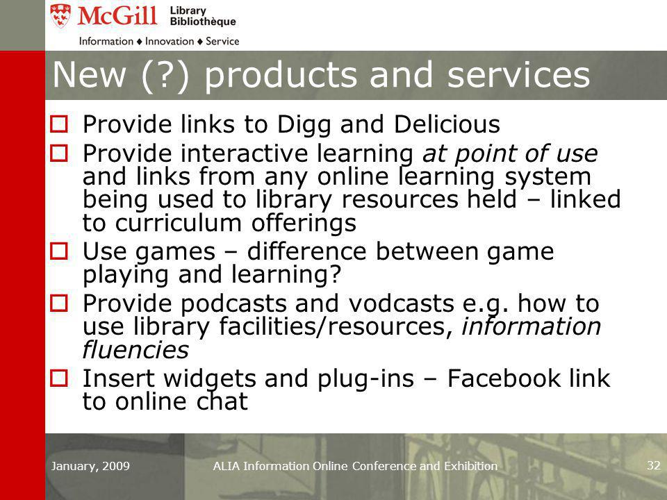 New ( ) products and services  Provide links to Digg and Delicious  Provide interactive learning at point of use and links from any online learning system being used to library resources held – linked to curriculum offerings  Use games – difference between game playing and learning.