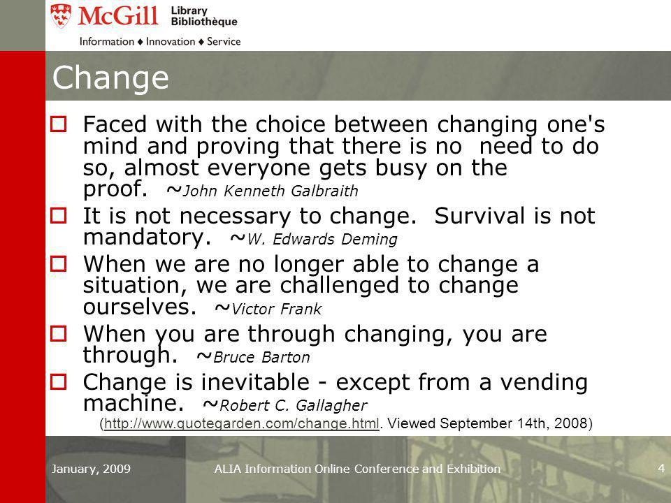 January, 2009ALIA Information Online Conference and Exhibition 4 Change  Faced with the choice between changing one s mind and proving that there is no need to do so, almost everyone gets busy on the proof.