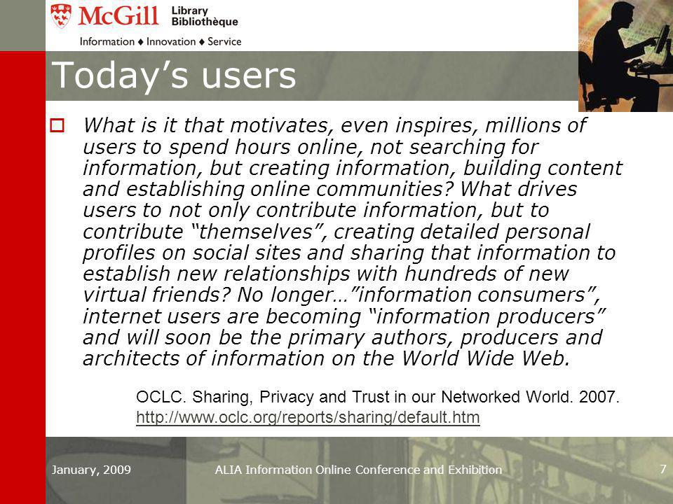 January, 2009ALIA Information Online Conference and Exhibition 7 Today's users  What is it that motivates, even inspires, millions of users to spend hours online, not searching for information, but creating information, building content and establishing online communities.