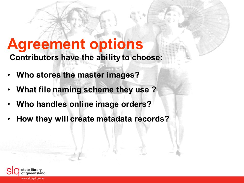 Agreement options Who stores the master images? What file naming scheme they use ? Who handles online image orders? How they will create metadata reco