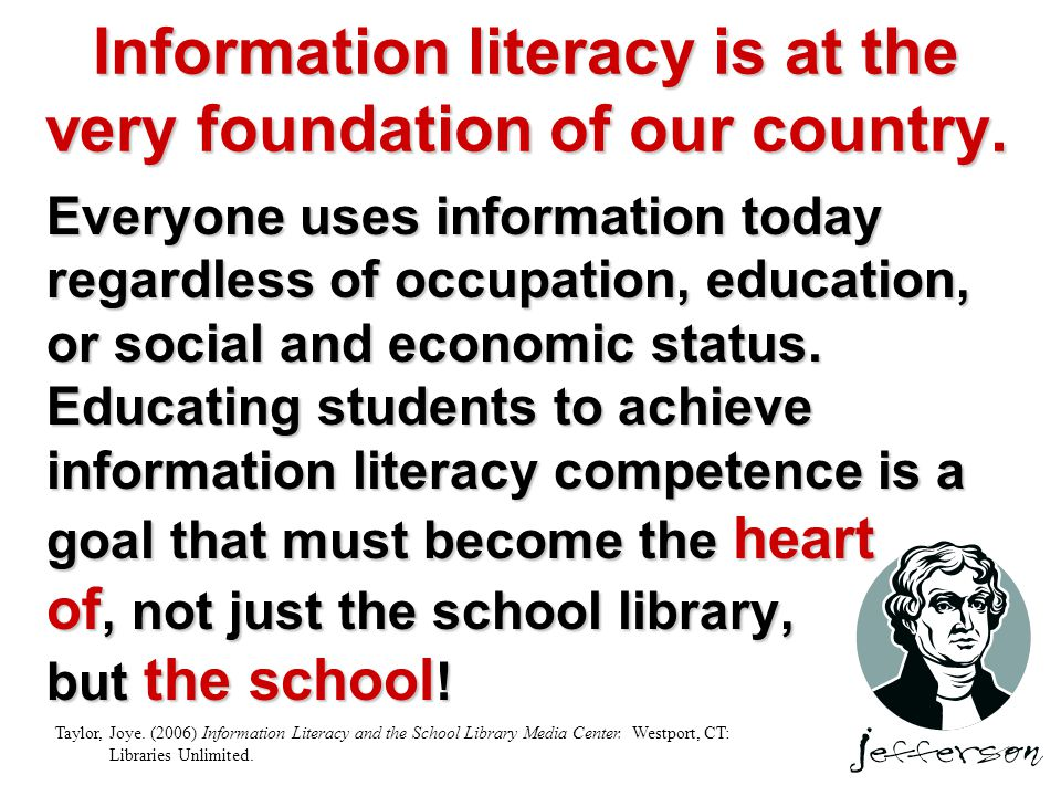 Information literacy is at the very foundation of our country.