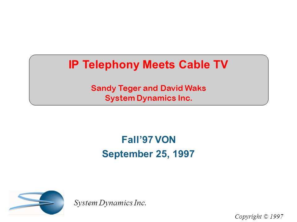 IP Telephony Meets Cable TV Sandy Teger and David Waks System Dynamics Inc.