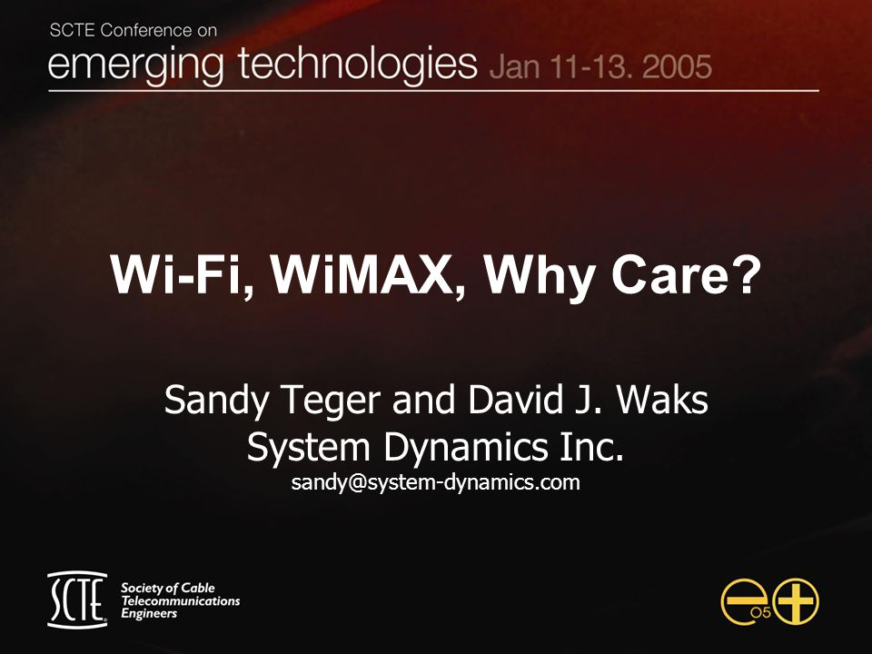 Wi-Fi, WiMAX, Why Care. Sandy Teger and David J. Waks System Dynamics Inc.