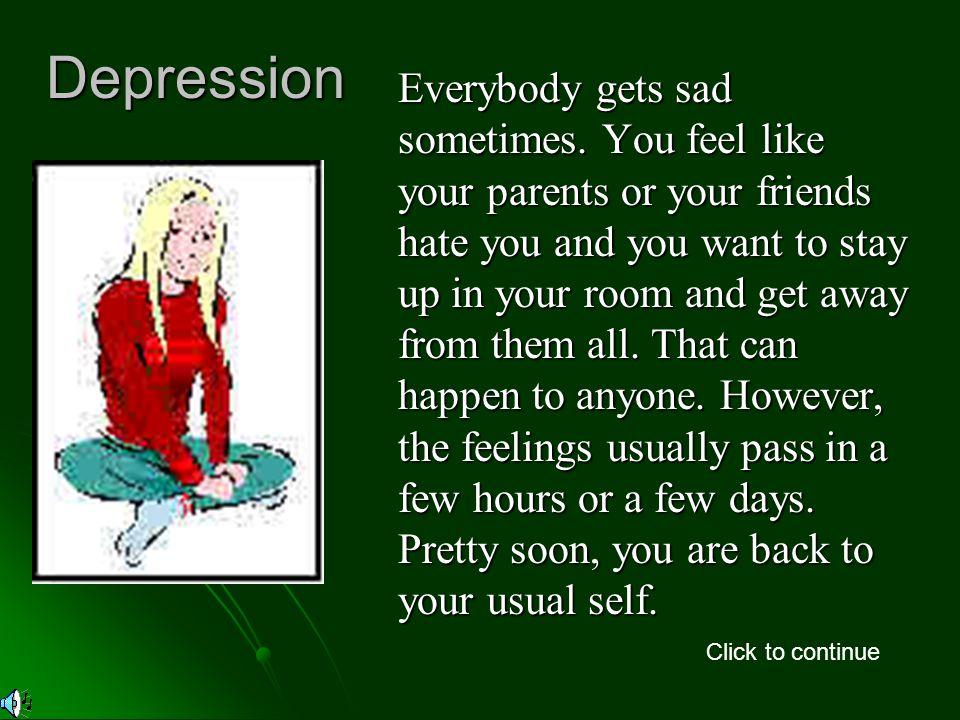 Depression Everybody gets sad sometimes.