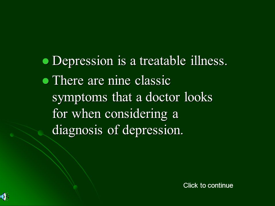 Depression is a treatable illness. Depression is a treatable illness.