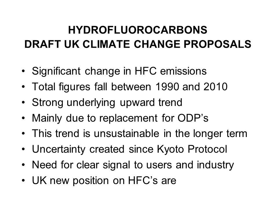 HYDROFLUOROCARBONS DRAFT UK CLIMATE CHANGE PROPOSALS Significant change in HFC emissions Total figures fall between 1990 and 2010 Strong underlying up
