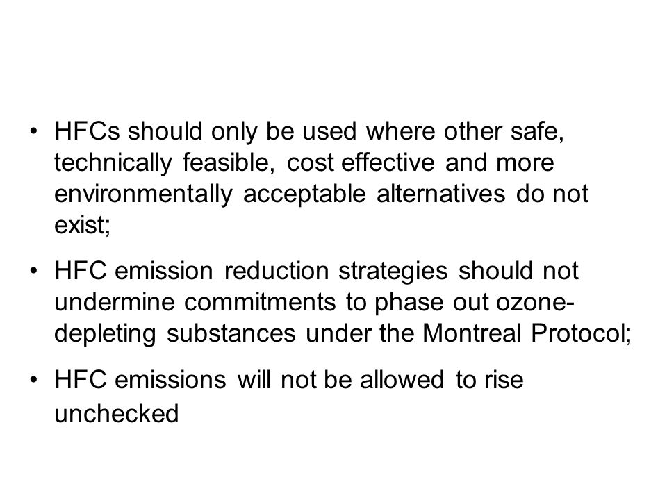 HFCs should only be used where other safe, technically feasible, cost effective and more environmentally acceptable alternatives do not exist; HFC emi