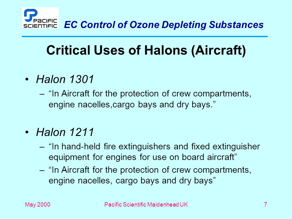 """EC Control of Ozone Depleting Substances May 2000Pacific Scientific Maidenhead UK7 Critical Uses of Halons (Aircraft) Halon 1301 –""""In Aircraft for the"""