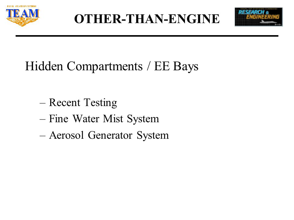 OTHER-THAN-ENGINE Hidden Compartments / EE Bays –Recent Testing –Fine Water Mist System –Aerosol Generator System