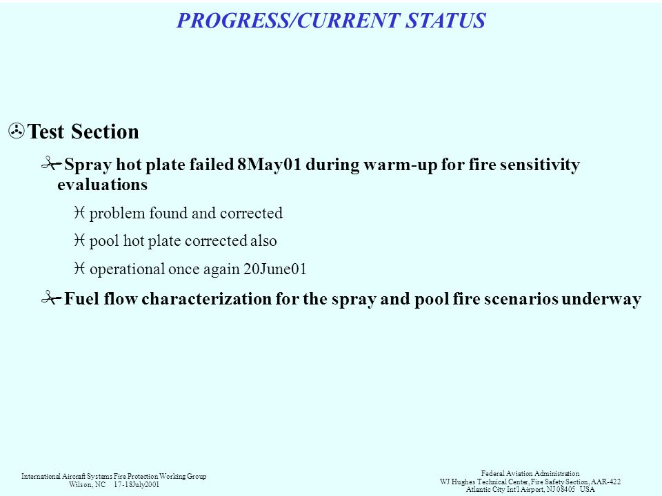 PROGRESS/CURRENT STATUS >Test Section #Spray hot plate failed 8May01 during warm-up for fire sensitivity evaluations iproblem found and corrected ipoo
