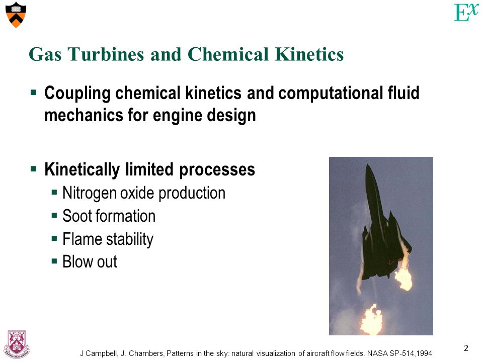 2 Gas Turbines and Chemical Kinetics  Coupling chemical kinetics and computational fluid mechanics for engine design  Kinetically limited processes  Nitrogen oxide production  Soot formation  Flame stability  Blow out J Campbell, J.