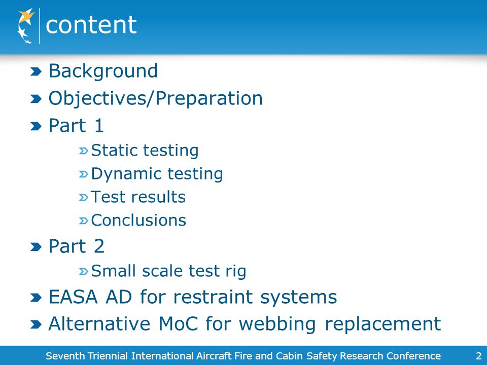 content Background Objectives/Preparation Part 1 Static testing Dynamic testing Test results Conclusions Part 2 Small scale test rig EASA AD for restr
