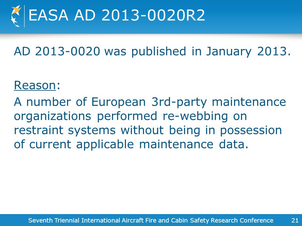 EASA AD 2013-0020R2 AD 2013-0020 was published in January 2013. Reason: A number of European 3rd-party maintenance organizations performed re-webbing