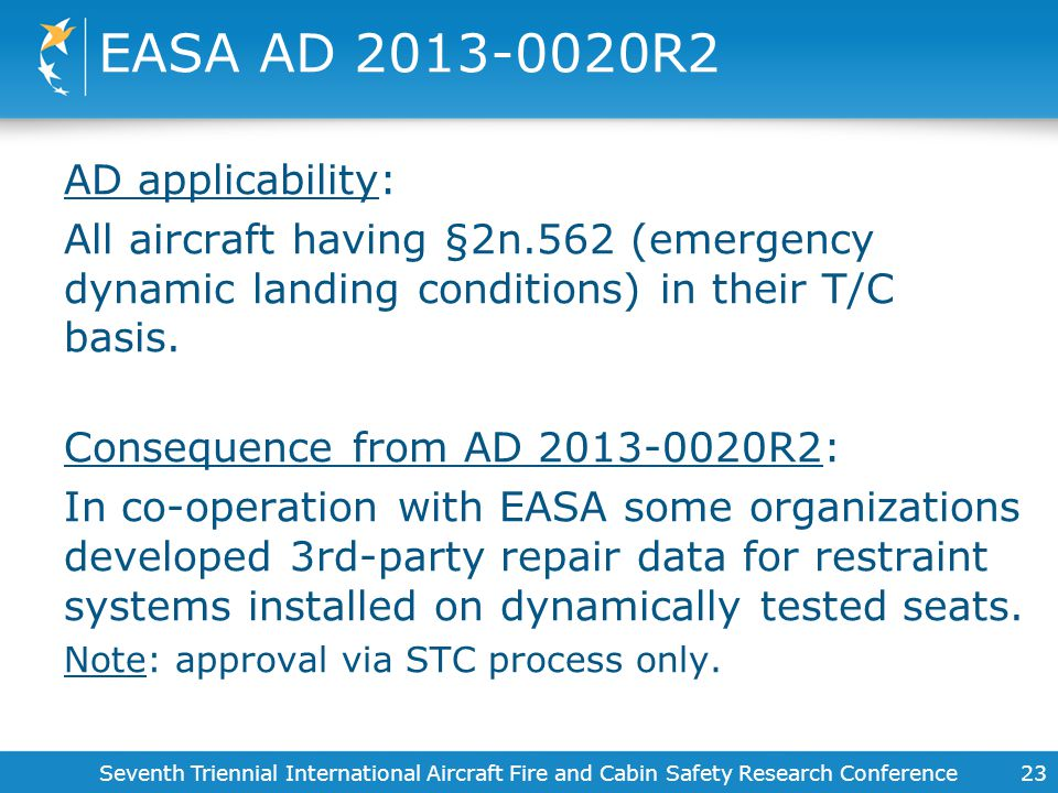 EASA AD 2013-0020R2 AD applicability: All aircraft having §2n.562 (emergency dynamic landing conditions) in their T/C basis. Consequence from AD 2013-