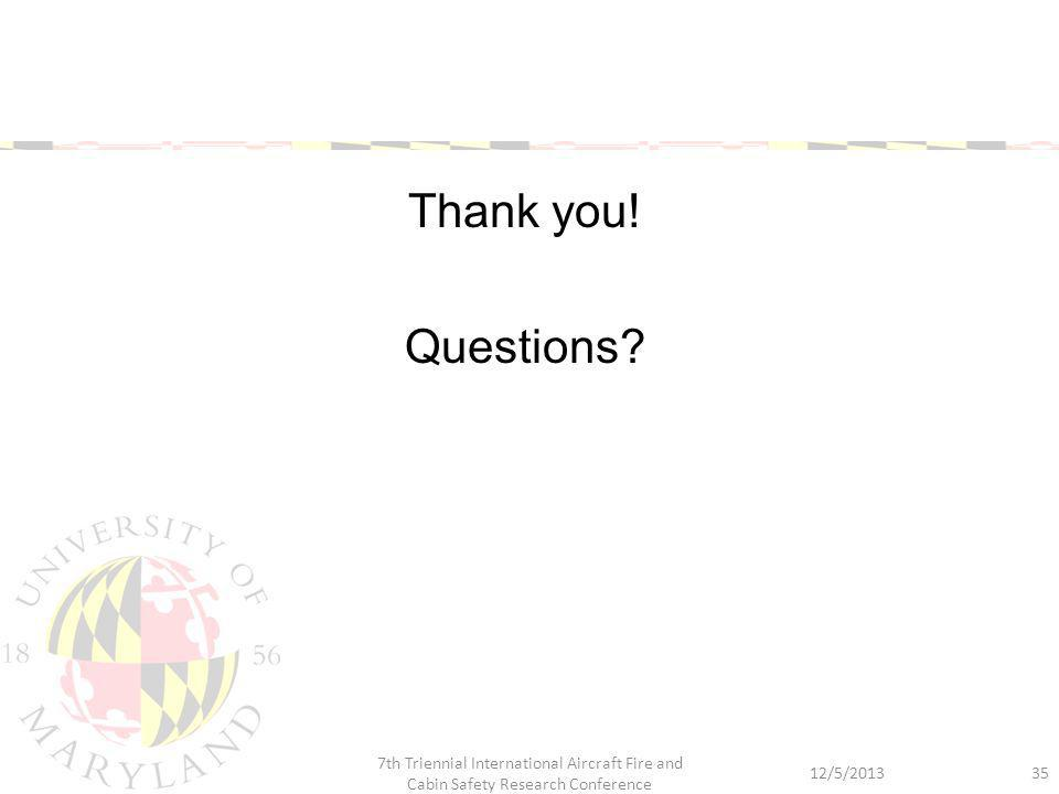 Thank you! Questions? 12/5/2013 7th Triennial International Aircraft Fire and Cabin Safety Research Conference 35