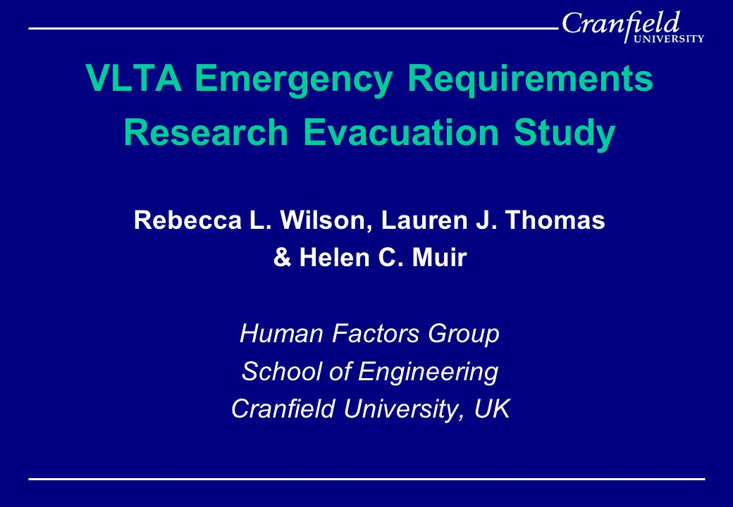 VLTA Emergency Requirements Research Evacuation Study Rebecca L. Wilson, Lauren J. Thomas & Helen C. Muir Human Factors Group School of Engineering Cr
