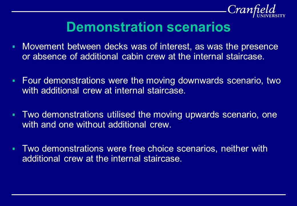 Demonstration scenarios  Movement between decks was of interest, as was the presence or absence of additional cabin crew at the internal staircase.