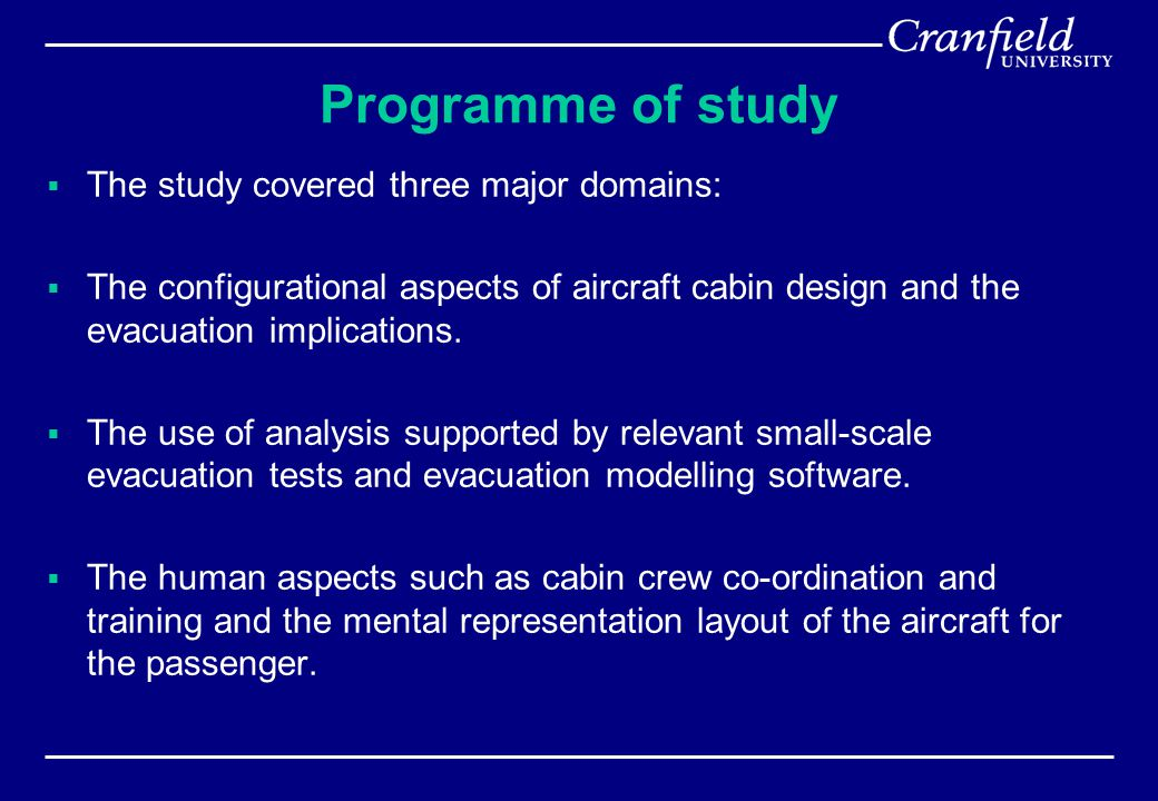 Programme of study  The study covered three major domains:  The configurational aspects of aircraft cabin design and the evacuation implications.