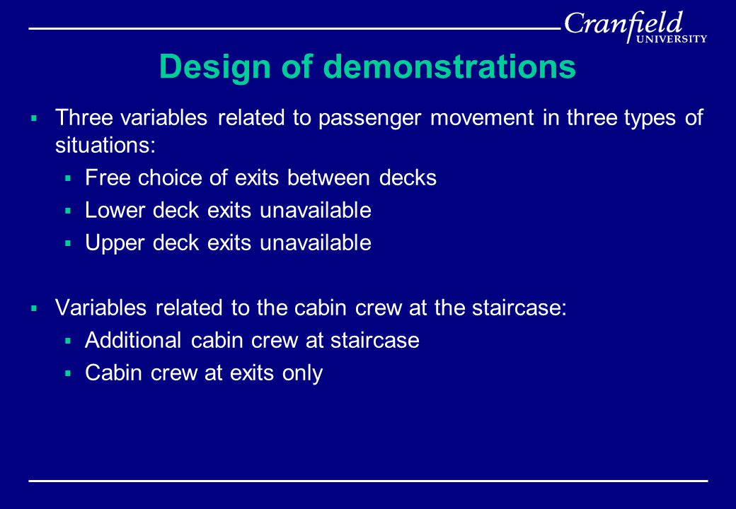 Design of demonstrations  Three variables related to passenger movement in three types of situations:  Free choice of exits between decks  Lower de