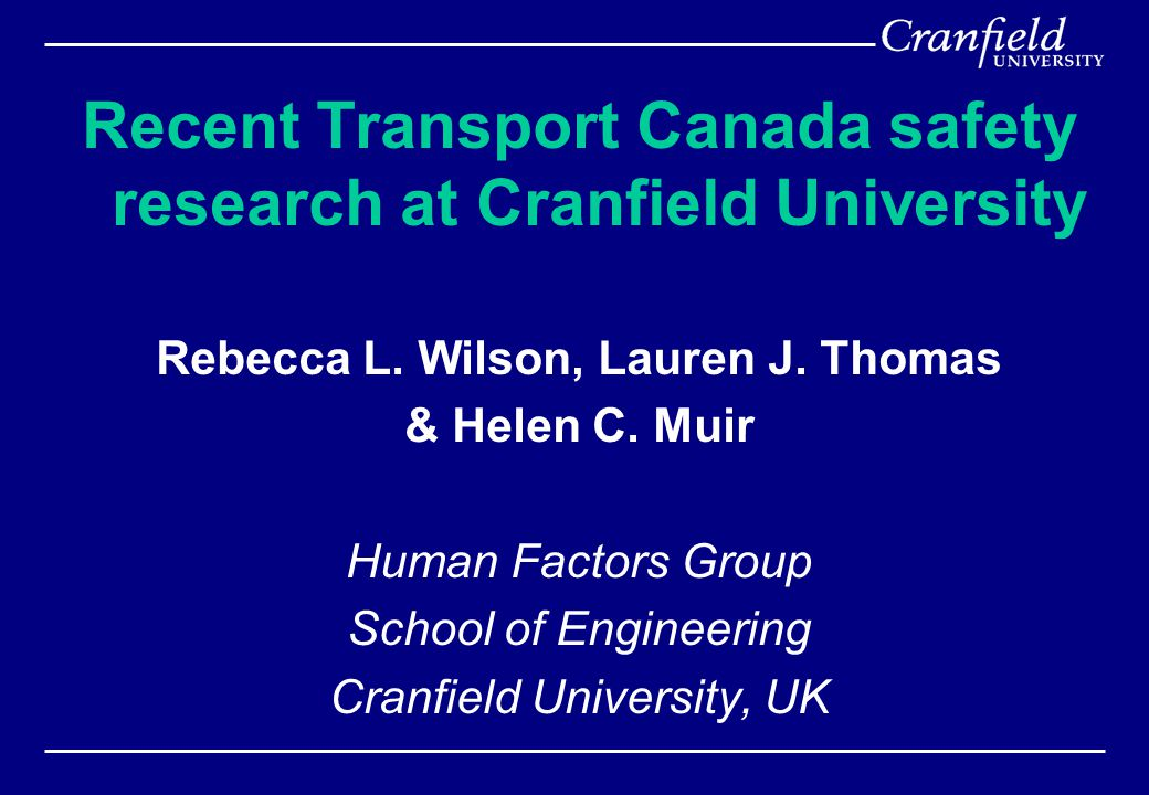 Recent Transport Canada safety research at Cranfield University Rebecca L.