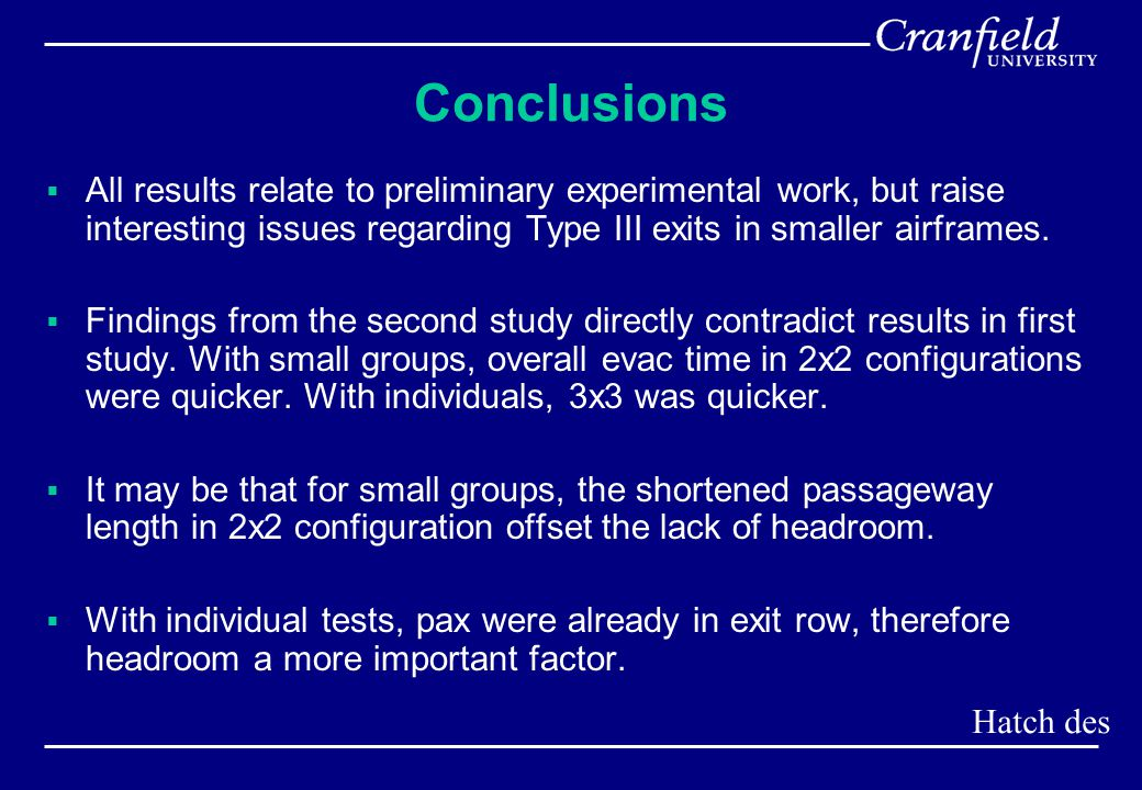Conclusions  All results relate to preliminary experimental work, but raise interesting issues regarding Type III exits in smaller airframes.