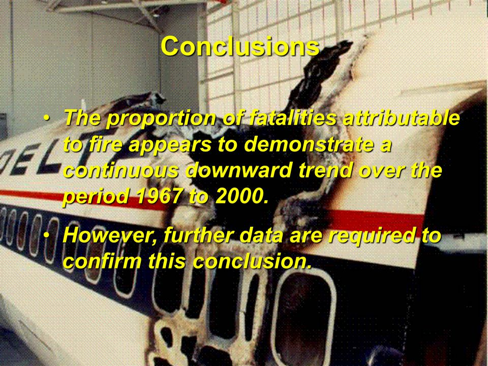 R.G.W. Cherry & Associates Limited International Aircraft Fire and Cabin Safety Research Conference Slide 22 Conclusions However, trends in fire fatal