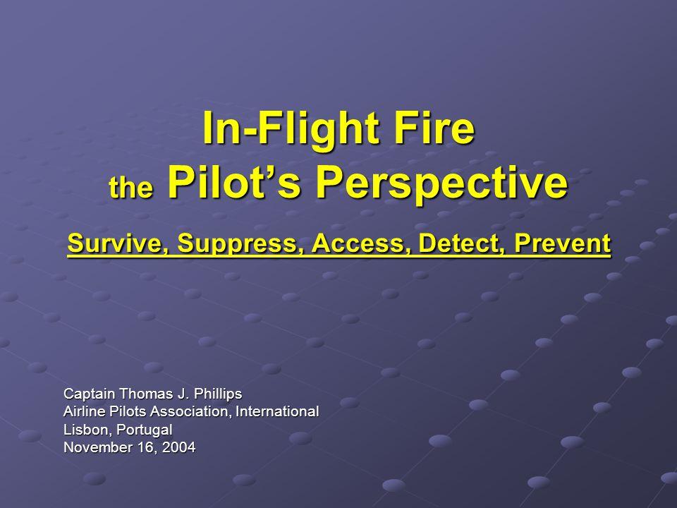In-Flight Fire the Pilot's Perspective Survive, Suppress, Access, Detect, Prevent Captain Thomas J.