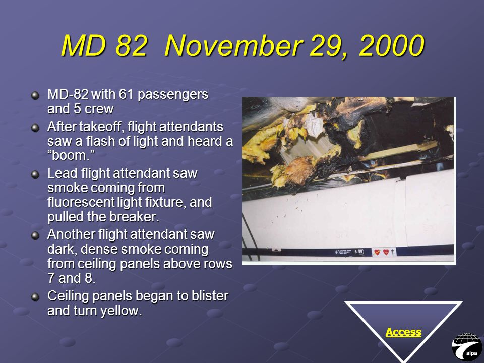 "MD 82 November 29, 2000 MD-82 with 61 passengers and 5 crew After takeoff, flight attendants saw a flash of light and heard a ""boom."" Lead flight atte"
