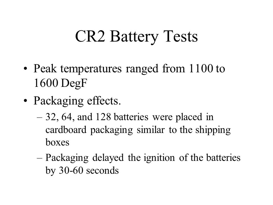 CR2 Battery Tests Peak temperatures ranged from 1100 to 1600 DegF Packaging effects. –32, 64, and 128 batteries were placed in cardboard packaging sim