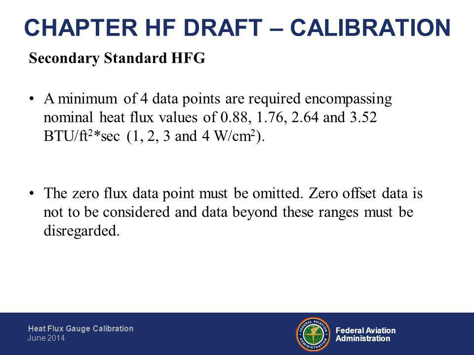 Federal Aviation Administration Heat Flux Gauge Calibration June 2014 CHAPTER HF DRAFT – CALIBRATION Secondary Standard HFG A minimum of 4 data points