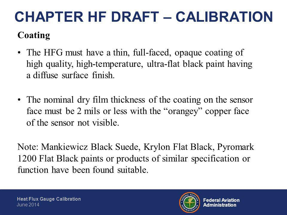 Federal Aviation Administration Heat Flux Gauge Calibration June 2014 CHAPTER HF DRAFT – CALIBRATION Data Acquisition System Specification The calibration software must convert millivolt data of a Working HFG (gauge to be calibrated) to that of a Standardized gauge (having a known slope) in order to generate a calibration factor.