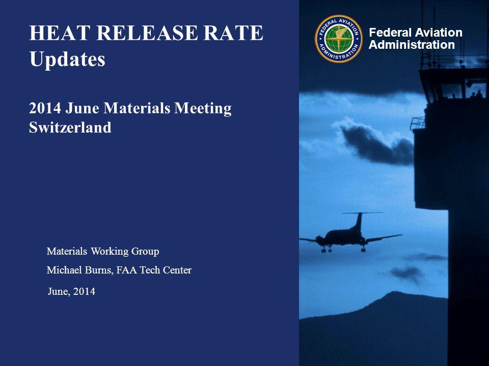 Federal Aviation Administration HEAT RELEASE RATE Updates 2014 June Materials Meeting Switzerland Materials Working Group Michael Burns, FAA Tech Cent