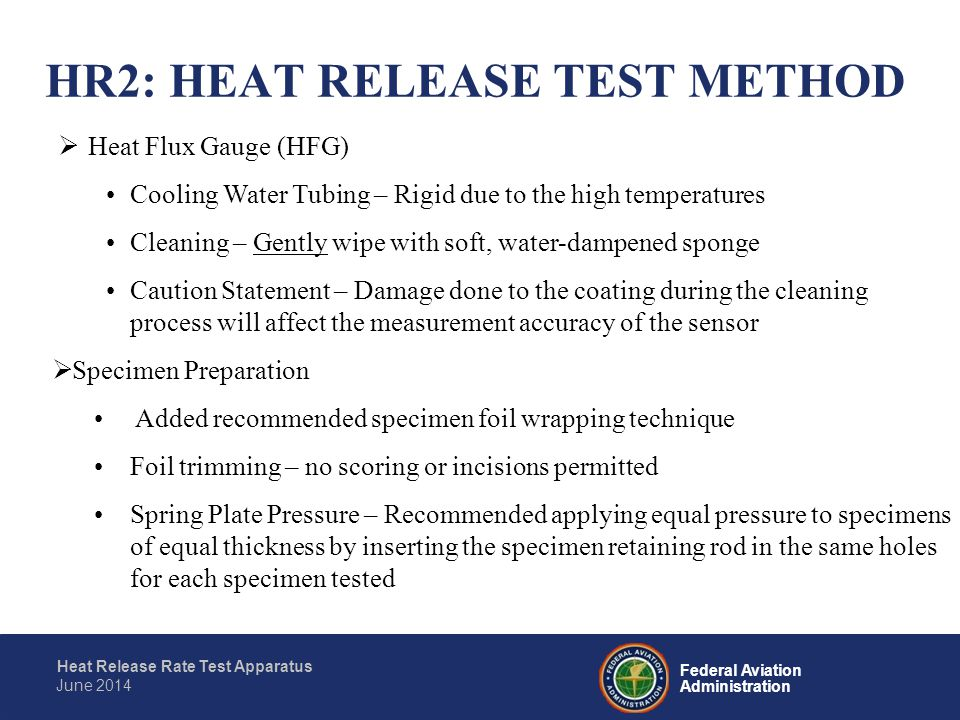 Federal Aviation Administration Heat Release Rate Test Apparatus June 2014  Heat Flux Gauge (HFG) Cooling Water Tubing – Rigid due to the high temper
