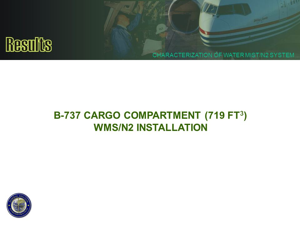 CHARACTERIZATION OF WATER MIST/N2 SYSTEM B-737 CARGO COMPARTMENT (719 FT 3 ) WMS/N2 INSTALLATION