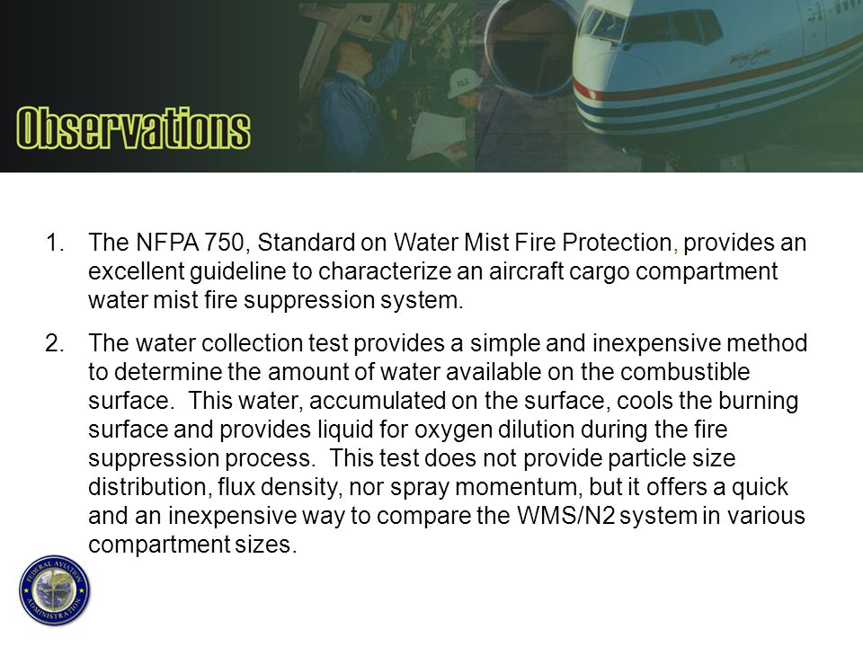 1.The NFPA 750, Standard on Water Mist Fire Protection, provides an excellent guideline to characterize an aircraft cargo compartment water mist fire