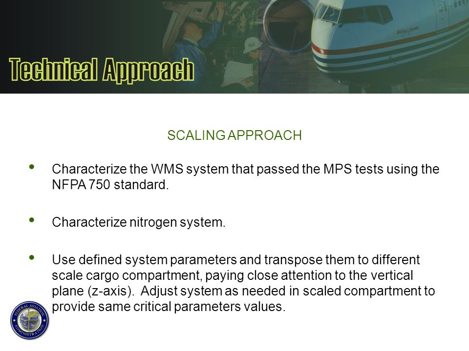SCALING APPROACH Characterize the WMS system that passed the MPS tests using the NFPA 750 standard. Characterize nitrogen system. Use defined system p